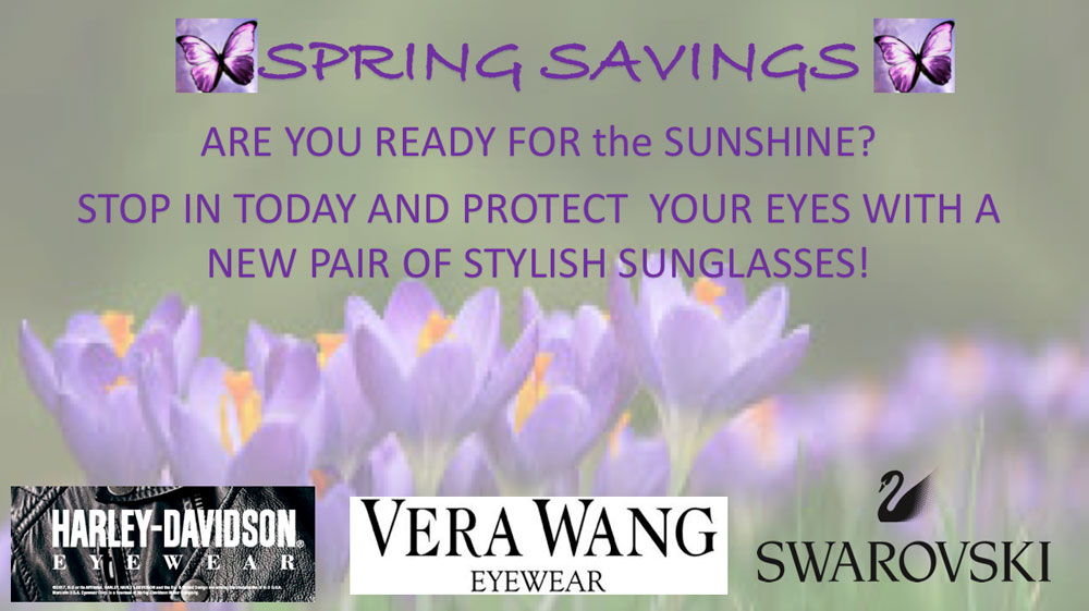 Spring Savings - Stop in today and protect your eyes with a new pair of stylish sunglasses!